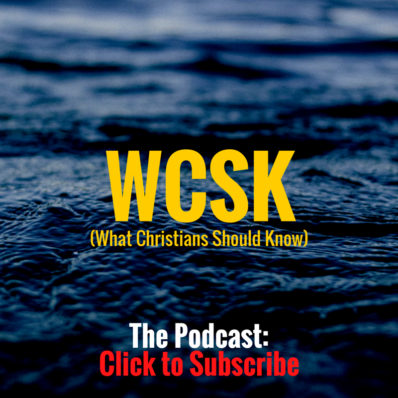 What Christians Should Know (#WCSK) (#WCSK2) The Podcast