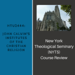 NYTS Course Review of HTU2444: John Calvin's Institutes of the Christian Religion