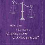 How Can I Develop a Christian conscience? by R.C. Sproul