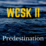 What Christians Should Know Volume II (#WCSK) (#WCSK2) Predestination Election