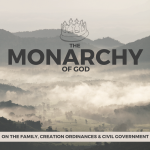 The Political System of God, Monarchy_ On the Family, Creation Ordinances, Civil Government