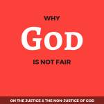 Why God is not Fair_ The Justice of God and the Non Justice of God_Sin