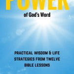 The Power of God's Word Practical Wisdom and Life Strategies from 12 Bible Lessons by Dr. C.H.E. Sadaphal