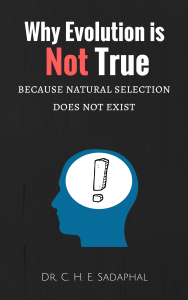 Why Evolution is Not True: Because Natural Selection Does Not Exist by Dr. C. H. E. Sadaphal