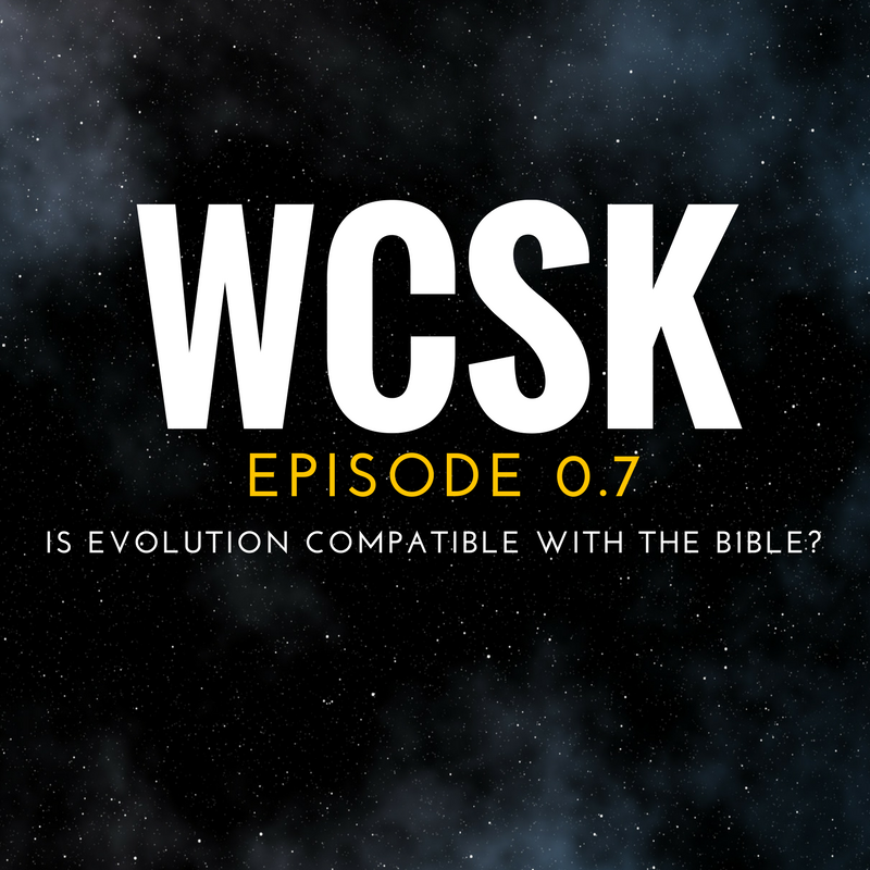 What Christians Should Know (#WCSK) Episode 0.7_ Is Evolution Compatible with the Bible_ SM Graphic