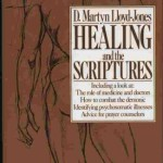 Healing and the Scriptures Christian Medical Doctor Lloyd-Jones